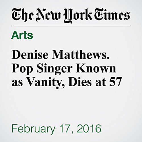 Denise Matthews. Pop Singer Known as Vanity, Dies at 57 audiobook cover art