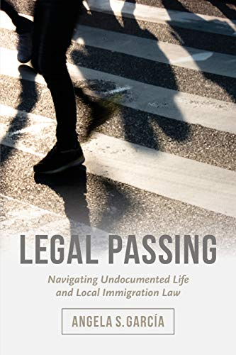 Compare Textbook Prices for Legal Passing: Navigating Undocumented Life and Local Immigration Law First Edition ISBN 9780520296756 by García, Angela S.