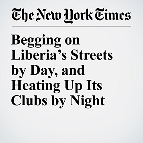 Begging on Liberia's Streets by Day, and Heating Up Its Clubs by Night copertina