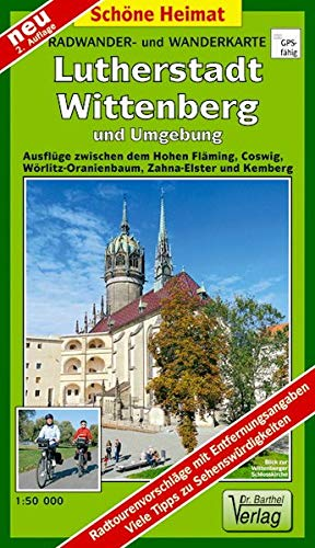 Radwander- und Wanderkarte Lutherstadt Wittenberg und Umgebung: Ausflüge zwischen dem Hohen Fläming, Coswig, Wörlitz-Oranienbaum, Zahna-Elster und Kemberg. 1:50000 (Schöne Heimat)