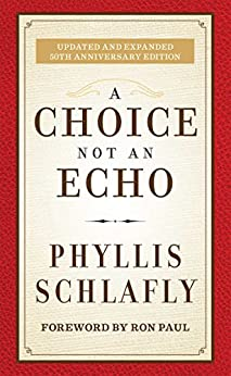 A Choice Not an Echo: Updated and Expanded 50th Anniversary Edition by [Phyllis Schlafly, Ron Paul]