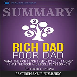 Summary: Rich Dad Poor Dad: What the Rich Teach Their Kids About Money - That the Poor and Middle Class Do Not! audiobook cover art