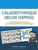 L'algorithmique selon H2PROG: Les bases indispensables de la programmation informatique