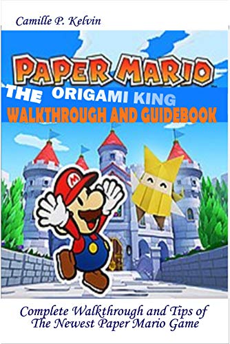 PAPER MARIO; THE ORIGAMI KING WALKTHROUGH AND GUIDEBOOK: Complete Walkthrough and Tips of the Newest Paper Mario Game (English Edition)