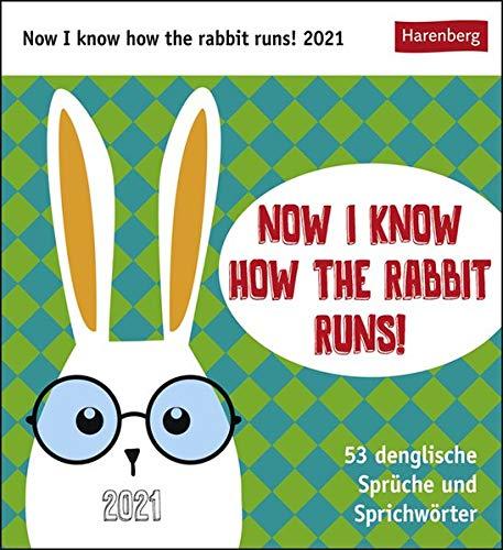 Now I know how the rabbit runs! Postkartenkalender 2021 - Tischkalender mit Wochenkalendarium - 53 perforierte Postkarten zum Heraustrennen - zum Aufstellen oder Aufhängen - Format 12 x 15 cm