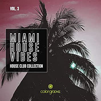 Miami House Vibes, Vol. 3 (House Club Collection)