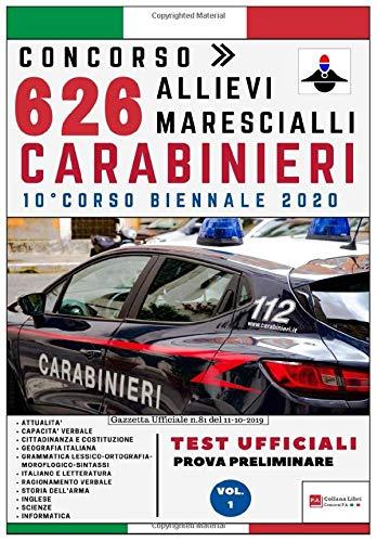 Concorso 626 Allievi Marescialli Carabinieri – 10° Corso Biennale 2020 – TEST UFFICIALI Prova Preliminare: Volume 1