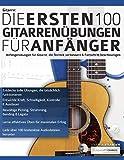 Gitarre: Die ersten 100 Gitarrenübungen für Anfänger: Anfängerübungen für Gitarre, die die Technik verbessern und die Entwicklung beschleunigen: Die ... Anfänger (Gitarrentechnik, Band 1)