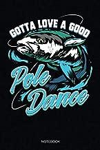 Gotta Love A Good Pole Dance: Blank Lined Journal 6x9 – Pole Fishing Notebook I Fun Gift for Fishermen