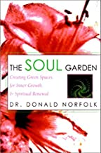 The Soul Garden: Creating Garden Spaces for Inner Growth and Spiritual Renewal