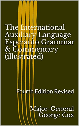 The International Auxiliary Language Esperanto Grammar & Commentary (illustrated): Fourth Edition Revised (Kindle Edition)