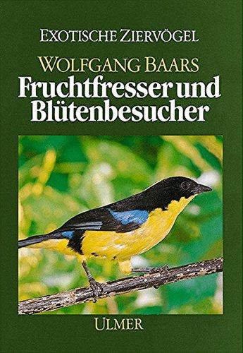 Fruchtfresser und Blütenbesucher: Ihre Lebensweise und Haltung (Exotische Ziervögel)