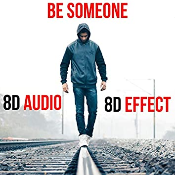 Be Someone (8D Audio)
