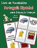 Livro de Vocabulário Português Espanhol para Educação Crianças: Livro infantil para aprender 200 Português Espanhol palavras básicas: 6 (vocabulário português para crianças)