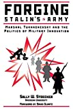 Forging Stalin's Army: Marshal Tukhachevsky And The Politics Of Military Innovation