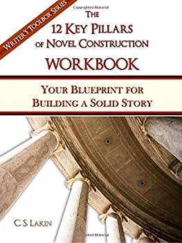 The 12 Key Pillars of Novel Construction Workbook  Your Blueprint for Building a Solid Story  The Writer s Toolbox Series