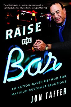 Raise the Bar: An Action-Based Method for Maximum Customer Reactions by [Jon Taffer]