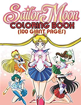 Sailor Moon Coloring Book 100 Giant Pages  Over 50 Sailor Moon Illustration Funny Coloring Book for Japanese Anime Fans