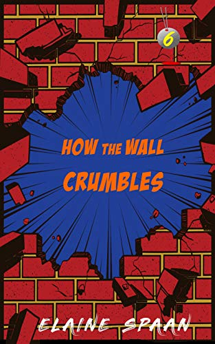 How the Wall Crumbles: a humorous senior sleuth cozy mystery short read (The Gray-Haired Knitting Detectives Book 6) by [Elaine Spaan]