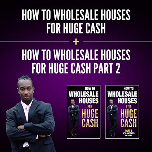 How to Wholesale Houses for Huge Cash & How to Wholesale Houses for Huge Cash - Part II (Bundle) audiobook cover art