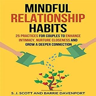 Mindful Relationship Habits     25 Practices for Couples to Enhance Intimacy, Nurture Closeness, and Grow a Deeper Connection              By:                                                                                                                                 S. J. Scott,                                                                                        Barrie Davenport                               Narrated by:                                                                                                                                 Amy Barron Smolinski                      Length: 6 hrs and 7 mins     18 ratings     Overall 4.5