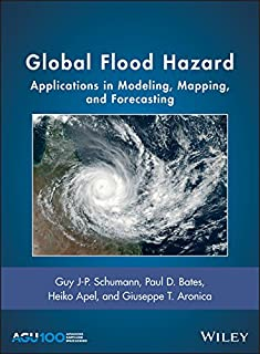 Global Flood Hazard: Applications in Modeling, Mapping, and Forecasting (Geophysical Monograph Series Book 233)