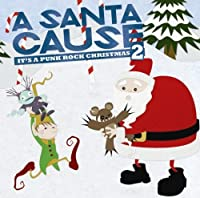 A Santa Cause 2: It's A Punk Rock Christmas by Various Artists (2007-11-14)