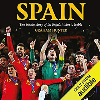 Spain     The Inside Story of La Roja's Historic Treble              By:                                                                                                                                 Graham Hunter                               Narrated by:                                                                                                                                 Graham Hunter                      Length: 16 hrs and 7 mins     32 ratings     Overall 4.7