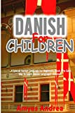 Danish for Children: A Special Danish Language For Beginners Book (The Easy Way To Learn Danish Language) Volume 1! (Danish Language Learning) (Danish Edition)