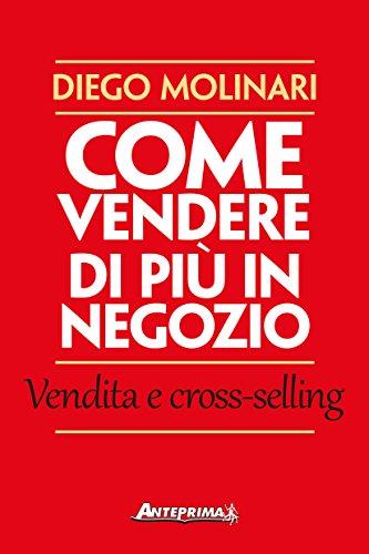 Come vendere di più in negozio: Vendita e cross-selling (Italian Edition)