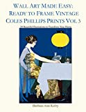 Wall Art Made Easy: Ready to Frame Vintage Coles Phillips Prints Vol 3: 30 Beautiful Illustrations to Transform Your Home