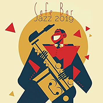 Cafe Bar Jazz 2019: 15 Smooth Jazz Instrumental Tracks for Restaurant, Cafe, Dinner with Friends, Music to Rest