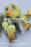 Mediterráneo, Cocina, Cultura y tradición: Recetas naturales y nutritivas de la dieta más saludable del mundo
