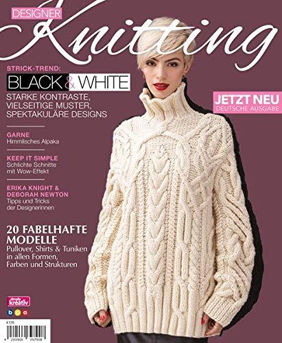 Designer Knitting: Strick-Trend: BLACK & WHITE: Starke Kontraste, vielseitige Muster, Spektakuläre Designs