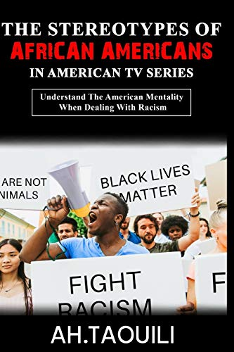 The Stereotypes Of African Americans In American TV Series: Understand The American Mentality ( eg, White Fragility ) When Dealing With Racism ( American TV series is an important factor )