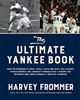 The Ultimate Yankee Book: From the Beginning to Today: Trivia, Facts and Stats, Oral History, Marker Moments and Legendary Personalities―A History and ... Book About Baseball's Greatest Franchise