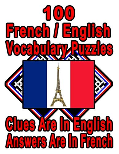 100 French/English Vocabulary Puzzles: Learn and Practice French By Doing FUN Puzzles!, 100 8.5 x 11 Crossword Puzzles With Clues In English, Answers in French (On Target Puzzles, Band 62)