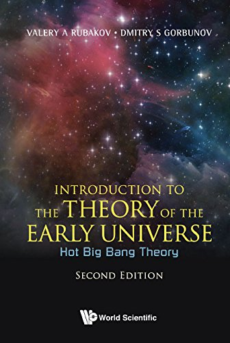 Introduction To The Theory Of The Early Universe Hot Big Bang Theory Second Edition 2 Valery A Rubakov Dmitry S Gorbunov Amazon Com