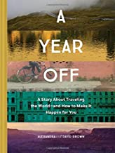 A Year Off: A Story about Traveling the World and How to Make It Happen for You (Travel Book, Global Exploration, Inspirational Travel Guide)