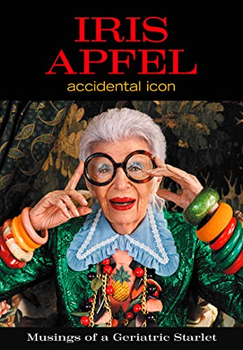 Iris Apfel: Accidental Icon: accidental icon : musings of a geriatric starlet