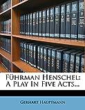 Führman Henschel: A Play In Five Acts...