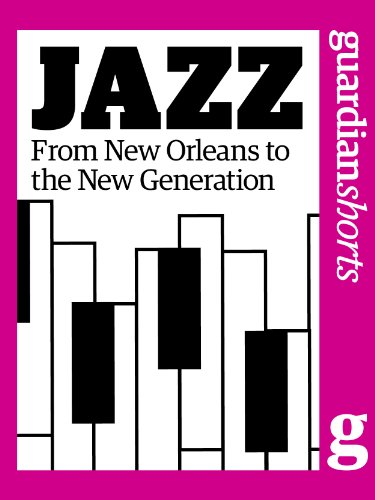 Jazz: From New Orleans to the new generation (Guardian Shorts Book 7) (English Edition)