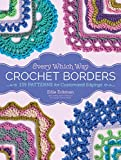Every Which Way Crochet Borders: 139 Patterns...