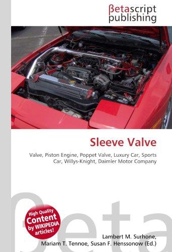 Sleeve Valve: Valve, Piston Engine, Poppet Valve, Luxury Car, Sports Car, Willys-Knight,...