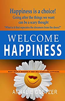 Welcome HAPPINESS: Choose yourself as happiness is a choice... (Well-Being Series Book 4) by [Annalie Coetzer]