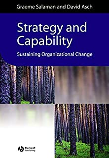 Strategy and Capability: Sustaining Organizational Change (Management, Organizations and Business)