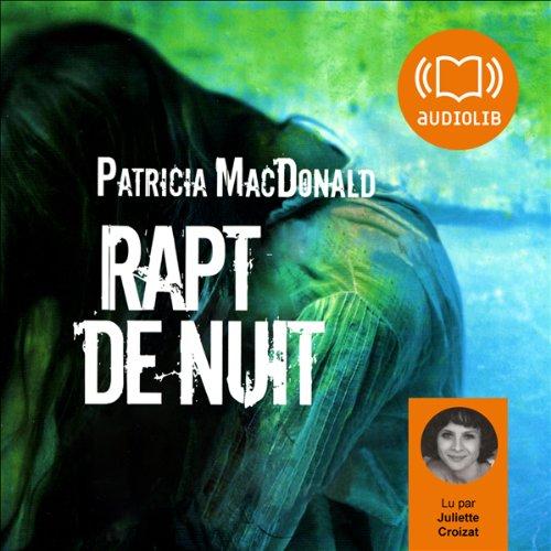 Rapt de nuit                    De :                                                                                                                                 Patricia MacDonald                               Lu par :                                                                                                                                 Juliette Croizat                      Durée : 10 h et 54 min     33 notations     Global 3,8