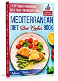 Mediterranean Diet Slow Cooker Book: Crock Pot Diet Cookbook with the Best Mediterranean Recipes for Beginners. (+ Healthy and Easy 7-Days Mediterranean ... for Weight Loss) (Slow Cooker Cookbook 1)