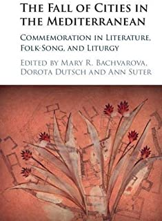 The Fall of Cities in the Mediterranean: Commemoration in Literature, Folk-Song, and Liturgy