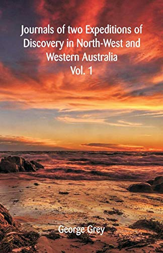 Compare Textbook Prices for Journals Of Two Expeditions Of Discovery In North-West And Western Australia,: Vol. 1  ISBN 9789387600720 by Grey, George